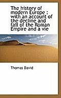 The History of Modern Europe: With an Account of the Decline and Fall of the Roman Empire and a Vie