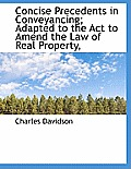 Concise Precedents in Conveyancing; Adapted to the ACT to Amend the Law of Real Property,