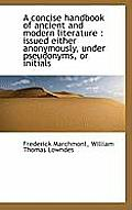 A Concise Handbook of Ancient and Modern Literature: Issued Either Anonymously, Under Pseudonyms, O