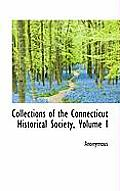 Collections of the Connecticut Historical Society, Volume I