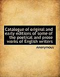 Catalogue of Original and Early Editions of Some of the Poetical and Prose Works of English Writers