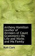 Anthony Hamilton (Author of Memoirs of Count Grammont) His Life and Works and His Family