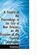 A History of the Proceedings in the City of New Orleans, on the Occasion of the Funeral Ceremonies