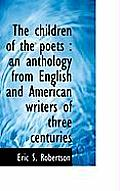 The Children of the Poets: An Anthology from English and American Writers of Three Centuries