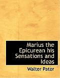 Marius the Epicurean His Sensations and Ideas