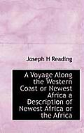 A Voyage Along the Western Coast or Newest Africa a Description of Newest Africa or the Africa