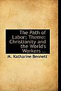 The Path of Labor; Theme: Christianity and the World's Workers ..
