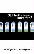 Old Truths Newly Illustrated