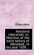 Maryland Toleration; Or, Sketches of the Early History of Maryland, to the Year 1650 ..