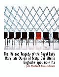 The Life and Tragedy of the Royal Lady Mary Late Queen of Scots. Das Lteste Englische Epos Ber Ma