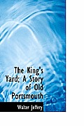 The King's Yard; A Story of Old Portsmouth