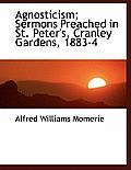 Agnosticism; Sermons Preached in St. Peter's, Cranley Gardens, 1883-4