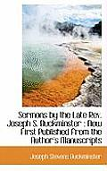 Sermons by the Late REV. Joseph S. Buckminster: Now First Published from the Author's Manuscripts