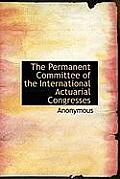 The Permanent Committee of the International Actuarial Congresses