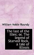 The Last of the Illini; Or, the Legend of Starved Rock, a Tale of Illinois