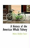A History of the American Whale Fishery