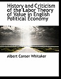 History and Criticism of the Labor Theory of Value in English Political Economy