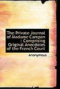 The Private Journal of Madame Campan: Comprising Original Anecdotes of the French Court
