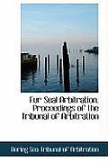 Fur Seal Arbitration. Proceedings of the Tribunal of Arbitration