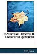 In Search of El Dorado, a Wanderer's Experiences