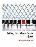 Esther, the Hebrew-Persian Queen