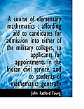 A Course of Elementary Mathematics: Affording Aid to Candidates for Admission Into Either of the Mi