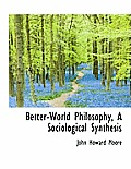 Better-World Philosophy, a Sociological Synthesis