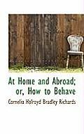 At Home and Abroad; Or, How to Behave