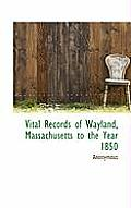 Vital Records of Wayland, Massachusetts to the Year 1850