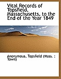 Vital Records of Topsfield, Massachusetts, to the End of the Year 1849