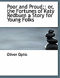 Poor and Proud;: Or, the Fortunes of Katy Redburn a Story for Young Folks