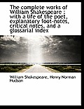 The Complete Works of William Shakespeare: With a Life of the Poet, Explanatory Foot-Notes, Critica