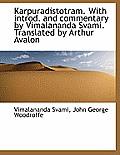 Karpuradistotram. with Introd. and Commentary by Vimalananda Svami. Translated by Arthur Avalon