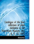 Catalogue of the Loan Collection of Plate Exhibited at the Fitzwilliam Museum, May 8, 9, 10, 1895