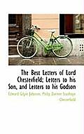 The Best Letters of Lord Chesterfield; Letters to His Son, and Letters to His Godson