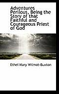 Adventures Perilous, Being the Story of That Faithful and Courageous Priest of God