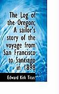 The Log of the Oregon; A Sailor's Story of the Voyage from San Francisco to Santiago in 1898