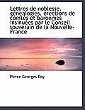 Lettres de Noblesse, G N Alogies, Rections de Comt?'s Et Baronnies Insinu Es Par Le Conseil Souverai