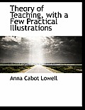Theory of Teaching, with a Few Practical Illustrations