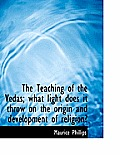 The Teaching of the Vedas; What Light Does It Throw on the Origin and Development of Religion?