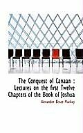 The Conquest of Canaan: Lectures on the First Twelve Chapters of the Book of Joshua