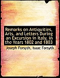 Remarks on Antiquities, Arts, and Letters During an Excursion in Italy, in the Years 1802 and 1803