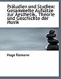 Praludien Und Studien: Gesammelte Aufsatze Zur Aesthetik, Theorie Und Geschichte Der Musik