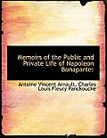 Memoirs of the Public and Private Life of Napoleon Bonaparte