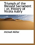 Triumph of the Blessed Sacrament; Or, History of Nicola Aubry