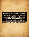 Major Howell Tatum's Journal While Acting Topographical Engineer (1814) to General Jackson, Commandi