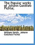 The Popular Works of Johann Gottlieb Fichte;