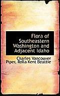 Flora Of Southeastern Washington & Adjacent Idaho by Charles Vancouver Piper