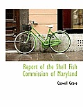Report of the Shell Fish Commission of Maryland