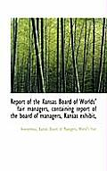 Report of the Kansas Board of Worlds' Fair Managers, Containing Report of the Board of Managers, Kan